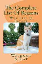 The Complete List of Reasons Why Life Is Better Without a Cat