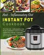 Anti-Inflammatory Diet Instant Pot Cookbook