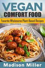 Vegan Comfort Food Favorite Wholesome Plant-Based Recipes