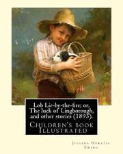Lob Lie-By-The-Fire; Or, the Luck of Lingborough, and Other Stories (1893). by