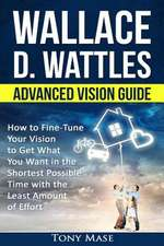 Wallace D. Wattles Advanced Vision Guide