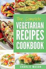 The Complete Vegetarian Recipes Cookbook