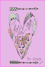Follow Your Heart the Ultimate Planner