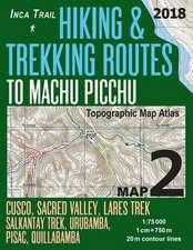 Inca Trail Map 2 Hiking & Trekking Routes to Machu Picchu Topographic Map Atlas Cusco, Sacred Valley, Lares Trek, Salkantay Trek, Urubamba, Pisac, Qui