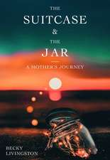 The Suitcase and the Jar: Travels with a Daughter's Ashes
