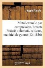 Metal Cannele Par Compression, Brevets Francis:  , Grands Canots Etc...