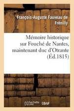 Memoire Historique Sur Fouche de Nantes, Maintenant Duc D'Otrante, Par Un Anglais