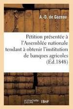 Petition Presentee A L'Assemblee Nationale Tendant a Obtenir L'Institution de Banques Agricoles