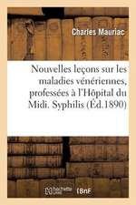 Nouvelles Lecons Sur Les Maladies Veneriennes, Professees A L'Hopital Du MIDI. Syphilis Tertiaire
