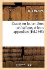 Etudes Sur Les Vertebres Cephaliques Et Leurs Appendices