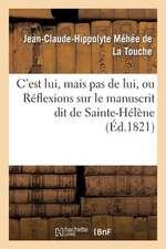 C'Est Lui, Mais Pas de Lui, Ou Reflexions Sur Le Manuscrit Dit de Sainte-Helene