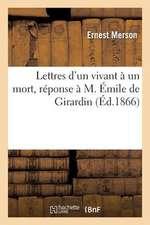 Lettres D'Un Vivant a Un Mort, Reponse A M. Emile de Girardin