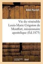 Vie Du Venerable Louis-Marie Grignion de Montfort, Missionnaire Apostolique, Fondateur