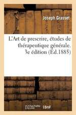 L'Art de Prescrire, Etudes de Therapeutique Generale. 3e Edition