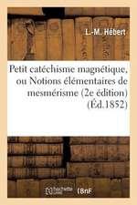 Petit Catechisme Magnetique, Ou Notions Elementaires de Mesmerisme (2e Edition)