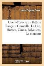 Chefs-D'Oeuvre Du Theatre Francais. Corneille. Le Cid, Horace, Cinna, Polyeucte, Le Menteur