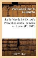Le Barbier de Seville, Ou La Precaution Inutile, Sur Le Theatre de La Comedie-Francaise (Ed 1815)