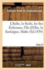 L Italie, La Sicile, Les Iles Eoliennes, L Ile D Elbe, La Sardaigne, Malte, L Ile de Calypso, Etc VI