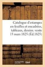 Catalogue D'Estampes En Feuilles Et Encadrees, Tableaux, Dessins. Vente 15 Mars 1825