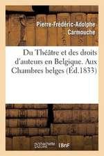 Du Theatre Et Des Droits D'Auteurs En Belgique. Aux Chambres Belges