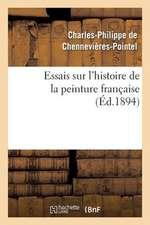 Essais Sur L'Histoire de La Peinture Francaise