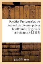 Faceties Provencales, Ou Recueil de Diverses Pieces Bouffones, Originales Et Inedites