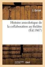 Histoire Anecdotique de La Collaboration Au Theatre