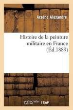 Histoire de La Peinture Militaire En France