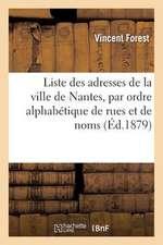 Liste Des Adresses de La Ville de Nantes, Par Ordre Alphabetique de Rues Et de Noms