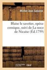 Blaise Le Savetier, Opera-Comique, Suivi de La Noce de Nicaise
