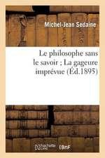 Le Philosophe Sans Le Savoir; La Gageure Imprevue