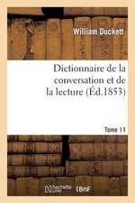 Dictionnaire de La Conversation Et de La Lecture.Tome 11