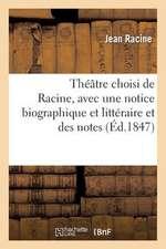 Theatre Choisi de Racine, Avec Une Notice Biographique Et Litteraire Et Des Notes, Par M. Geruzez