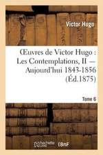Oeuvres de Victor Hugo. Poesie.Tome 6. Les Contemplations, II Aujourd'hui 1843-1856