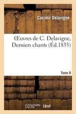 Oeuvres de C. Delavigne. Derniers Chants.Tome 8