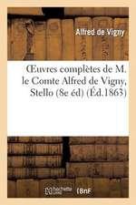 Oeuvres Completes de M. Le Comte Alfred de Vigny, Stello (8e Edition)