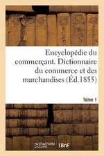 Encyclopedie Du Commercant. Tome 1