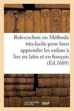 Roti-Cochon Ou Methode Tres-Facile Pour Bien Apprendre Les Enfans a Lire En Latin En Francois