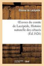 Oeuvres Du Comte de Lacepede, Histoire Naturelle Des Cetaces