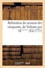 Refutation Du Sermon Des Cinquante, de Voltaire