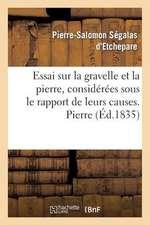 Essai Sur La Gravelle Et La Pierre, Considerees Sous Le Rapport de Leurs Causes. Pierre