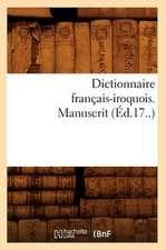 Dictionnaire Francais-Iroquois. Manuscrit (Ed.17..)