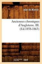 Anciennes Chroniques D'Angleterre. III.