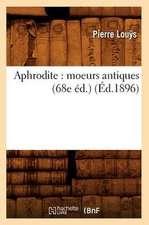 Aphrodite:  Moeurs Antiques (68e Ed.) (Ed.1896)