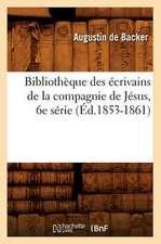 Bibliotheque Des Ecrivains de La Compagnie de Jesus, 6e Serie