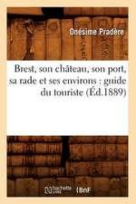 Brest, Son Chateau, Son Port, Sa Rade Et Ses Environs:  Guide Du Touriste (Ed.1889)