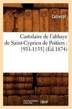 Cartulaire de L'Abbaye de Saint-Cyprien de Poitiers:  [931-1155] (Ed.1874)