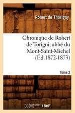 Chronique de Robert de Torigni, ABBE Du Mont-Saint-Michel; Tome 2