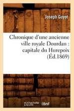 Chronique D'Une Ancienne Ville Royale Dourdan:  Capitale Du Hurepoix (Ed.1869)