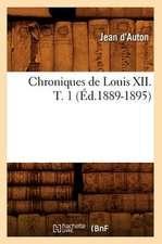 Chroniques de Louis XII. T. 1